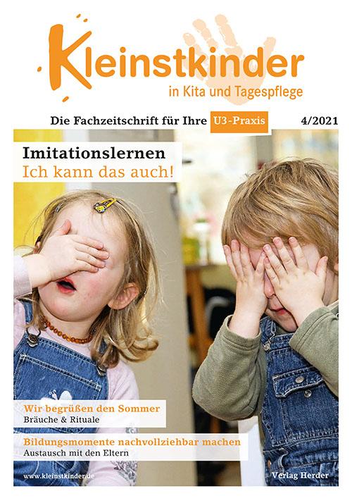 Kleinstkinder in Kita und Tagespflege. Die Fachzeitschrift für Ihre U3-Praxis 4/2021