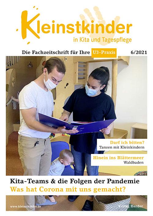 Kleinstkinder in Kita und Tagespflege. Die Fachzeitschrift für Ihre U3-Praxis 6/2021