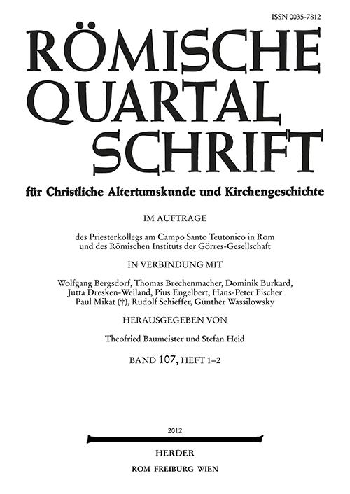 Römische Quartalschrift für christliche Altertumskunde und Kirchengeschichte Band 107 (2012), Heft 1-2