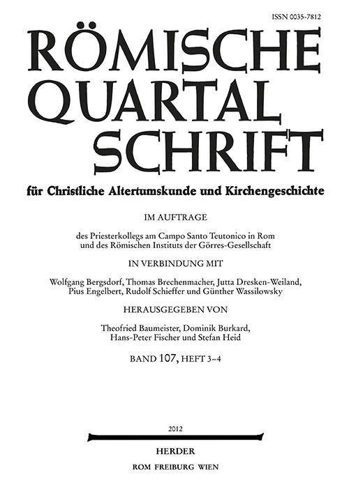 Römische Quartalschrift für christliche Altertumskunde und Kirchengeschichte Band 107 (2012), Heft 3-4