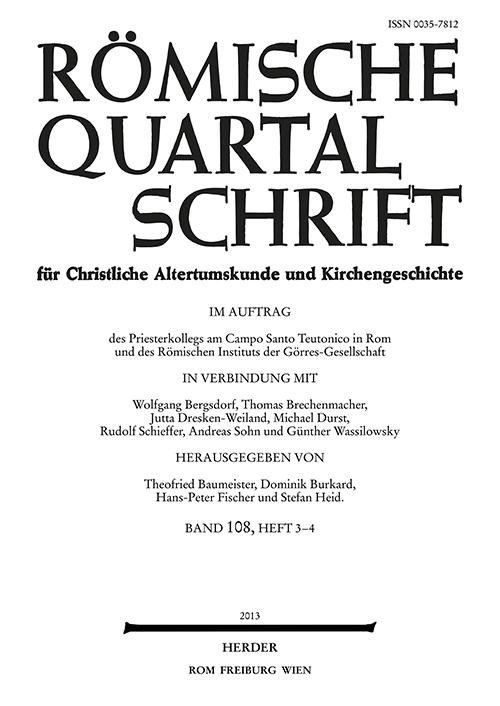 Römische Quartalschrift für christliche Altertumskunde und Kirchengeschichte Band 108 (2013), Heft 3-4